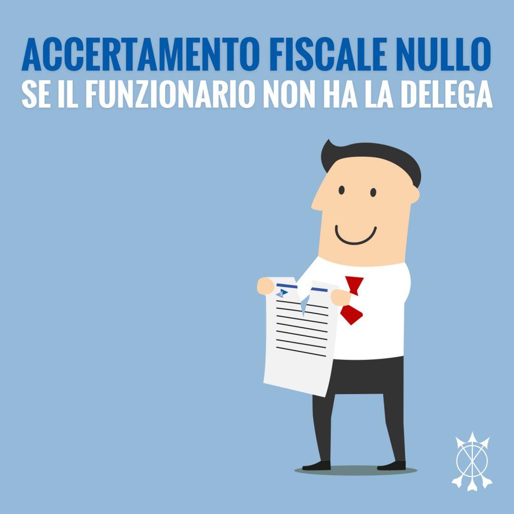 Accertamento fiscale nullo se il funzionario non ha la delega